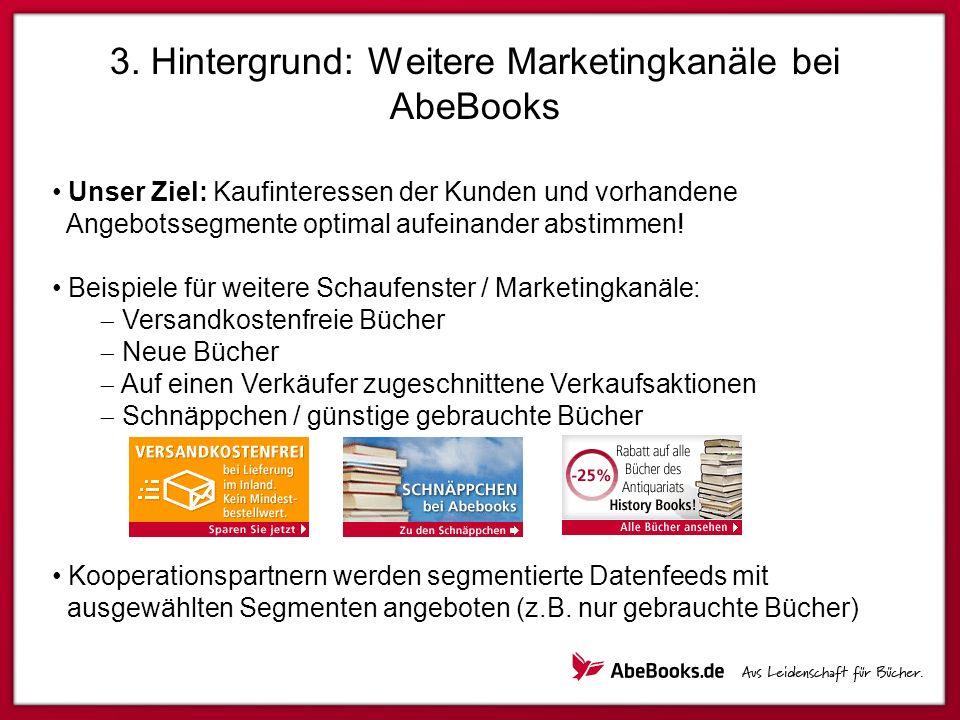 3. Hintergrund: Weitere Marketingkanäle bei AbeBooks Unser Ziel: Kaufinteressen der Kunden und vorhandene Angebotssegmente optimal aufeinander abstimm