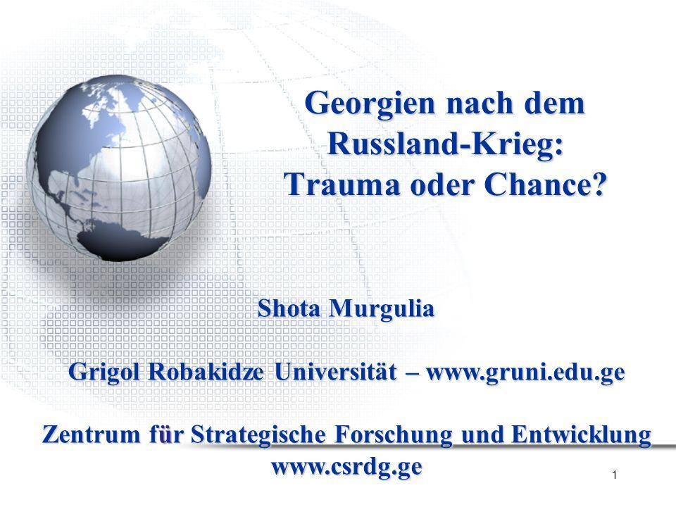 1 Georgien nach dem Russland-Krieg: Trauma oder Chance? Shota Murgulia Grigol Robakidze Universität – www.gruni.edu.ge Zentrum für Strategische Forsch