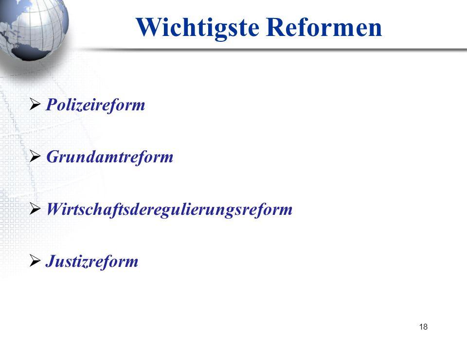 18 Wichtigste Reformen Polizeireform Grundamtreform Wirtschaftsderegulierungsreform Justizreform