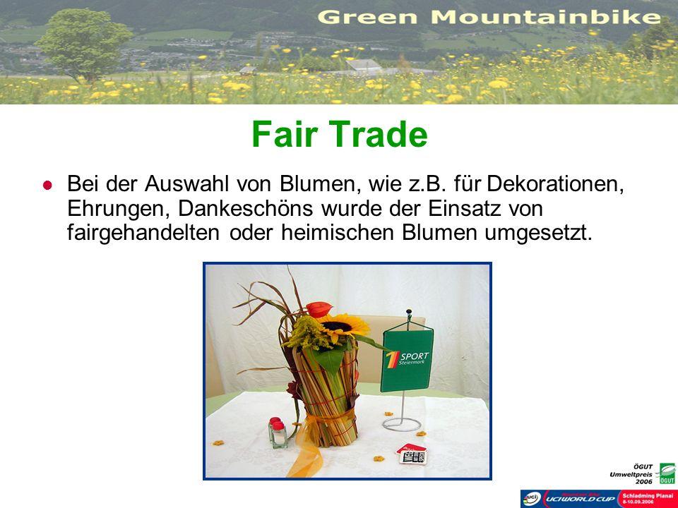 Fair Trade Bei der Auswahl von Blumen, wie z.B. für Dekorationen, Ehrungen, Dankeschöns wurde der Einsatz von fairgehandelten oder heimischen Blumen u