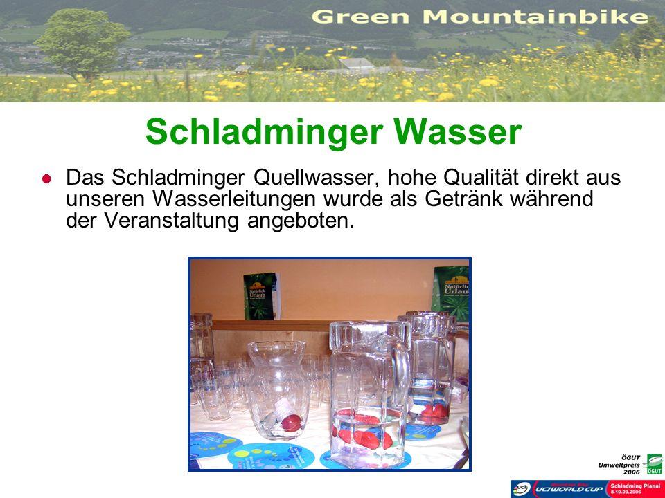 Schladminger Wasser Das Schladminger Quellwasser, hohe Qualität direkt aus unseren Wasserleitungen wurde als Getränk während der Veranstaltung angebot