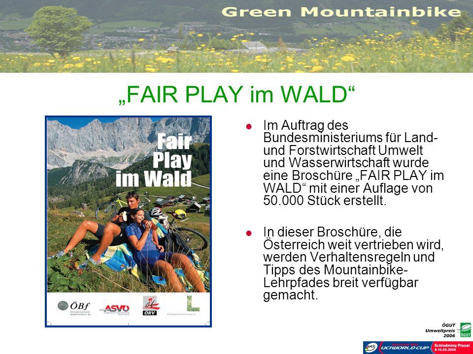 FAIR PLAY im WALD Im Auftrag des Bundesministeriums für Land- und Forstwirtschaft Umwelt und Wasserwirtschaft wurde eine Broschüre FAIR PLAY im WALD m