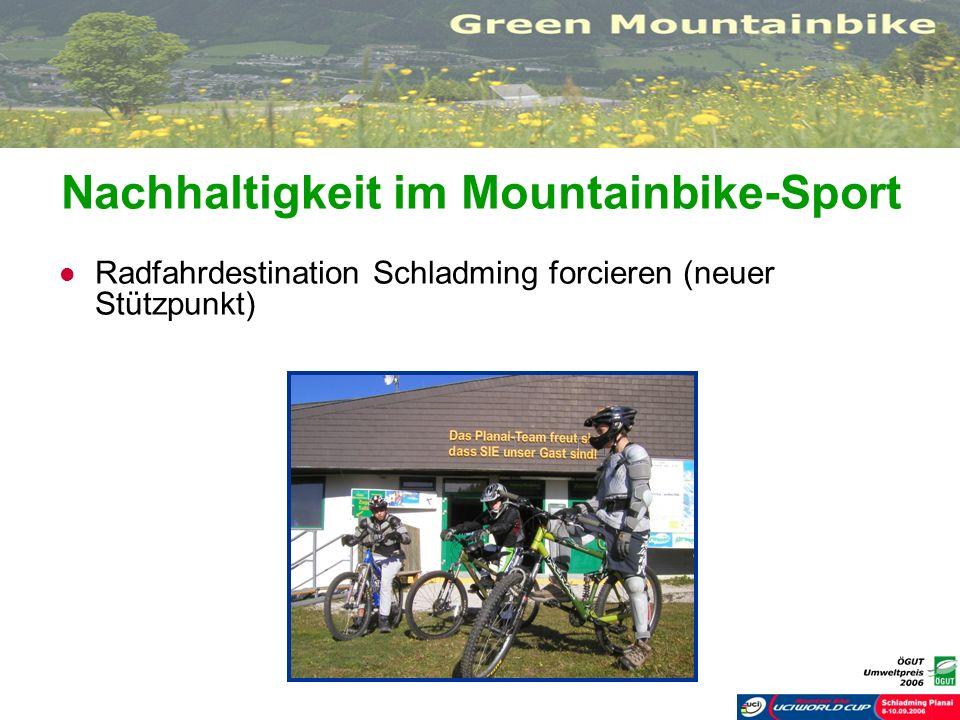 Nachhaltigkeit im Mountainbike-Sport Radfahrdestination Schladming forcieren (neuer Stützpunkt)