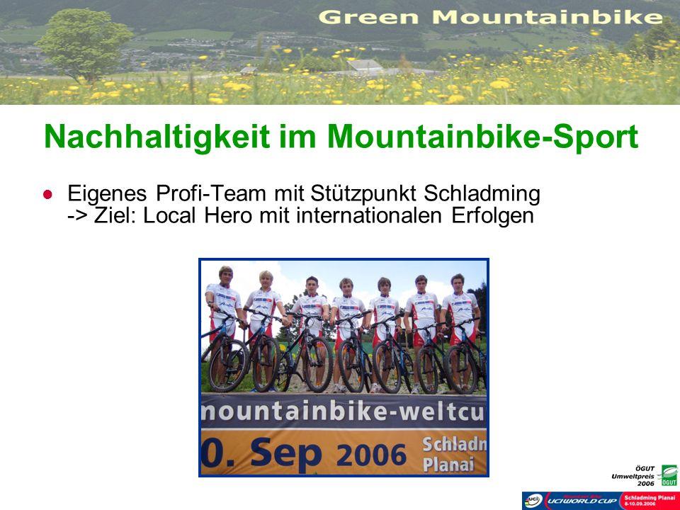 Nachhaltigkeit im Mountainbike-Sport Eigenes Profi-Team mit Stützpunkt Schladming -> Ziel: Local Hero mit internationalen Erfolgen