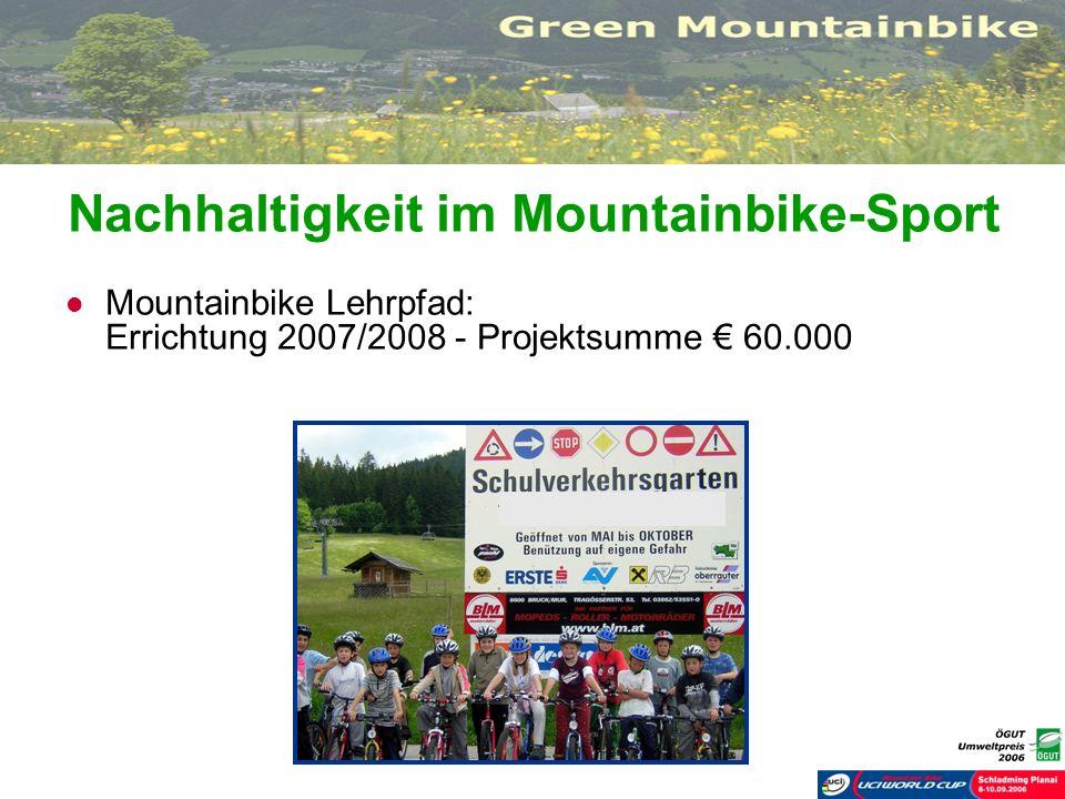 Nachhaltigkeit im Mountainbike-Sport Mountainbike Lehrpfad: Errichtung 2007/2008 - Projektsumme 60.000