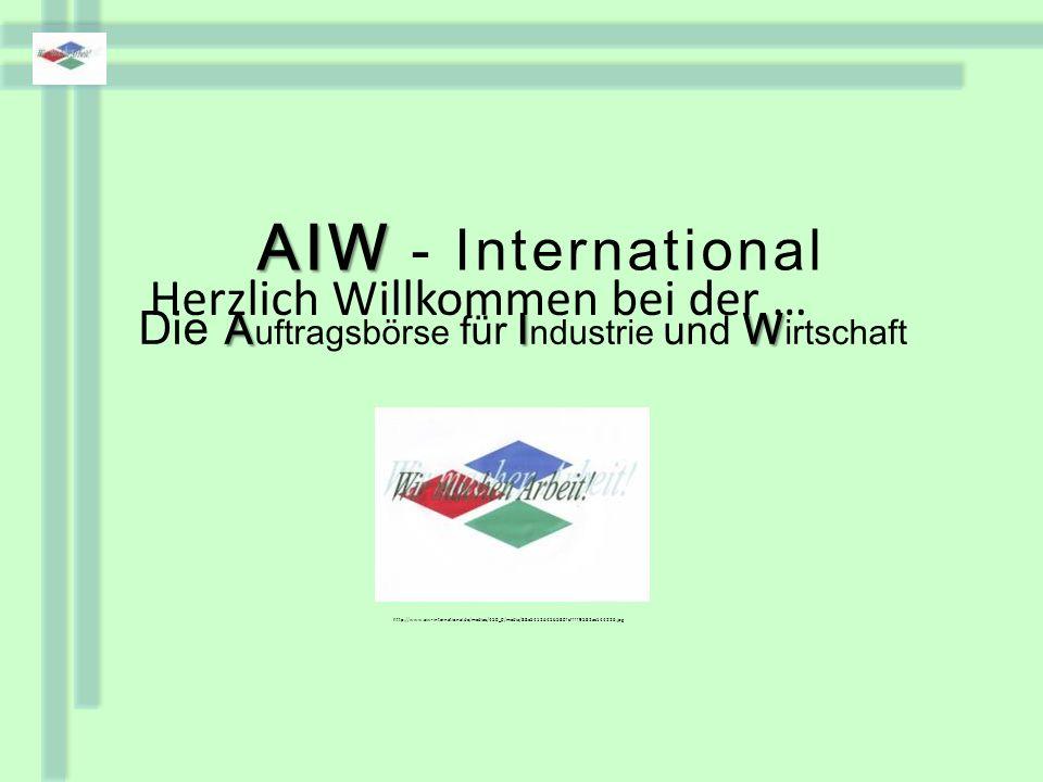 Die A AA A uftragsbörse für I II I ndustrie und W WW W irtschaft http://www.aiw-international.de/mediac/450_0/media/88e5412d45b580fcffff9582ac144226.jpg AIW - International Herzlich Willkommen bei der …