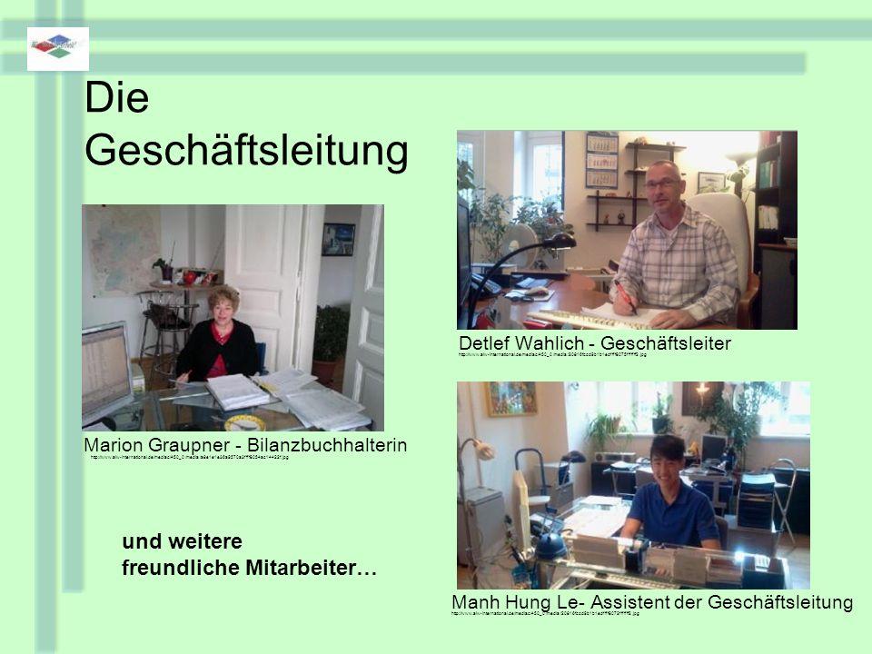 Die Geschäftsleitung Detlef Wahlich - Geschäftsleiter Marion Graupner - Bilanzbuchhalterin Manh Hung Le- Assistent der Geschäftsleitung http://www.aiw-international.de/mediac/450_0/media/20816fccd9b1b1edffff8075fffffff2.jpg http://www.aiw-international.de/mediac/450_0/media/20816fccd9b1b1edffff8072fffffff2.jpg http://www.aiw-international.de/mediac/450_0/media/a8e1e1e36a9570a3ffff8054ac14422f.jpg und weitere freundliche Mitarbeiter…