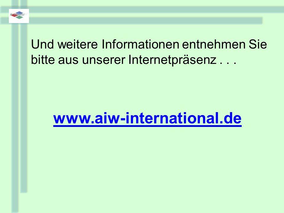 Und weitere Informationen entnehmen Sie bitte aus unserer Internetpräsenz...