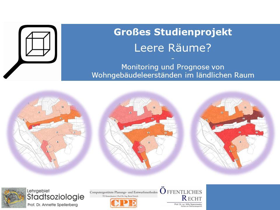 LEERE RÄUME ? - Monitoring und Prognose von Wohngebäudeleerständen im ländlichen Raum Großes Studienprojekt Leere Räume? - Monitoring und Prognose von