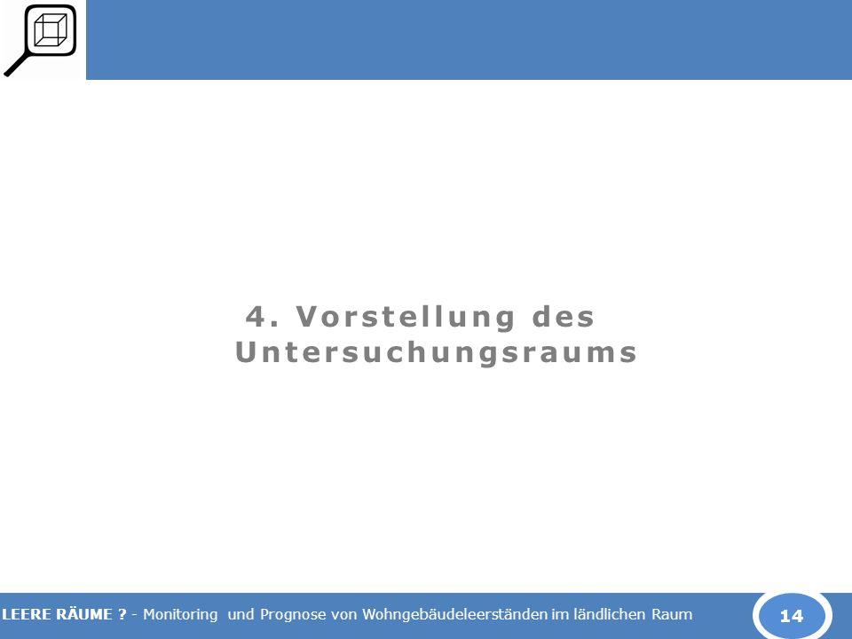 LEERE RÄUME ? - Monitoring und Prognose von Wohngebäudeleerständen im ländlichen Raum 4. Vorstellung des Untersuchungsraums 14