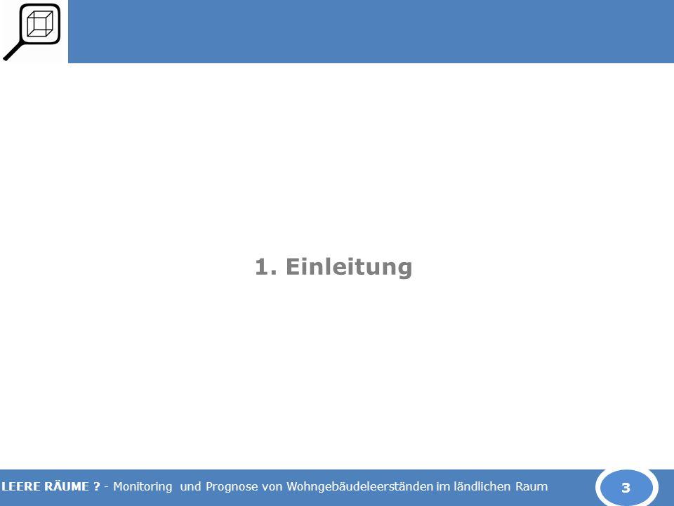 LEERE RÄUME ? - Monitoring und Prognose von Wohngebäudeleerständen im ländlichen Raum 1. Einleitung 3