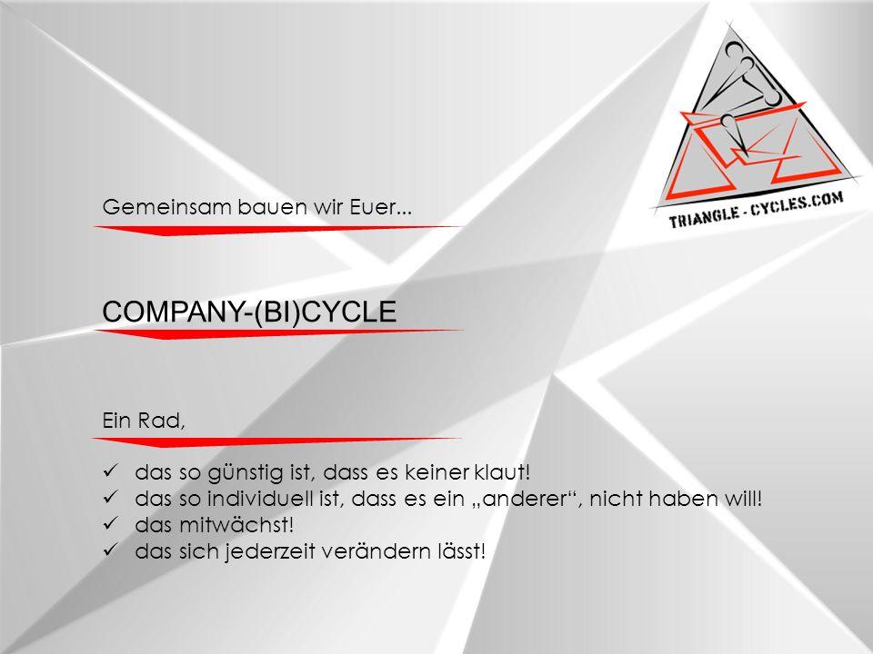 Gemeinsam bauen wir Euer... COMPANY-(BI)CYCLE Ein Rad, das so günstig ist, dass es keiner klaut.