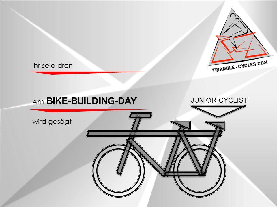 JUNIOR-CYCLIST Am BIKE-BUILDING-DAY wird gesägt Ihr seid dran