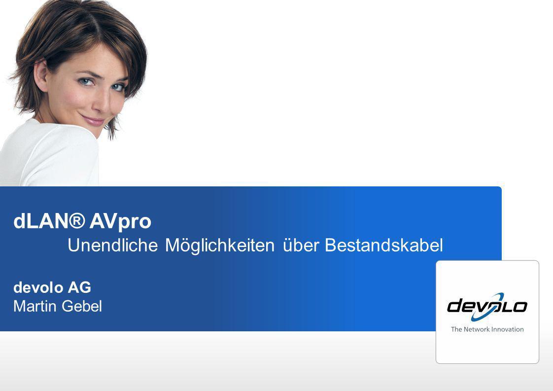 dLAN ® home Entdecke die einfache Verbindung dLAN® AVpro Unendliche Möglichkeiten über Bestandskabel devolo AG Martin Gebel