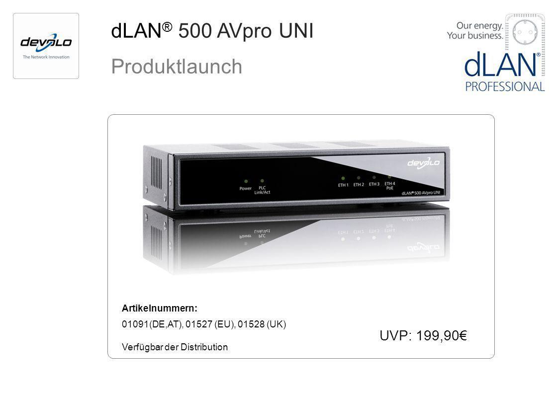 dLAN ® 500 AVpro UNI Produktlaunch Artikelnummern: 01091(DE,AT), 01527 (EU), 01528 (UK) Verfügbar der Distribution UVP: 199,90