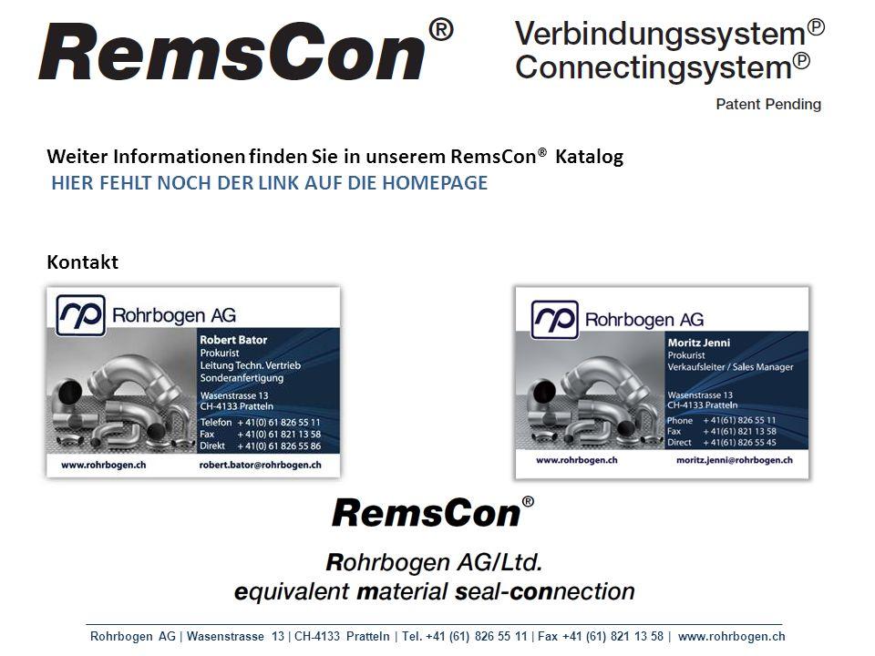 Rohrbogen AG | Wasenstrasse 13 | CH-4133 Pratteln | Tel. +41 (61) 826 55 11 | Fax +41 (61) 821 13 58 | www.rohrbogen.ch Weiter Informationen finden Si