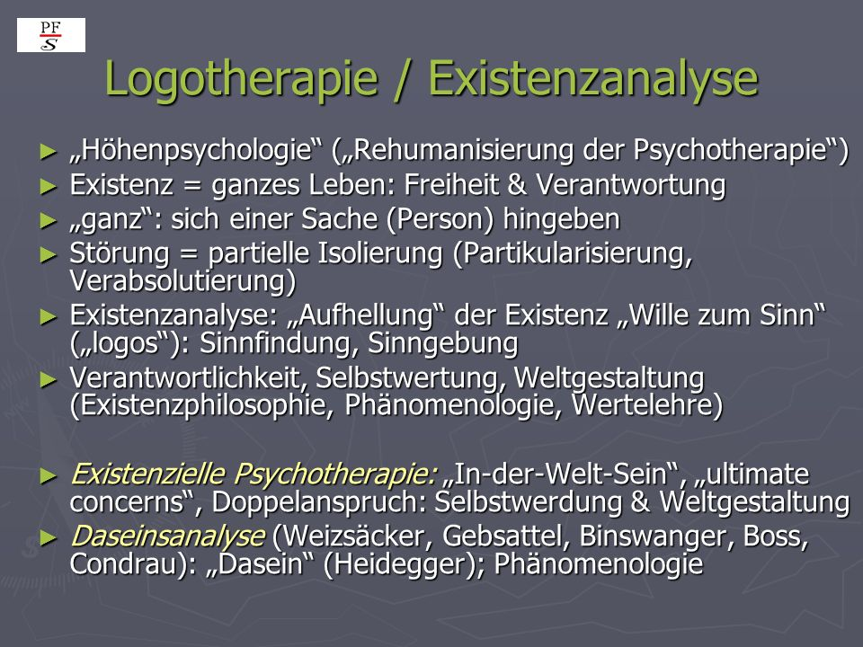 Logotherapie / Existenzanalyse Höhenpsychologie (Rehumanisierung der Psychotherapie) Höhenpsychologie (Rehumanisierung der Psychotherapie) Existenz =