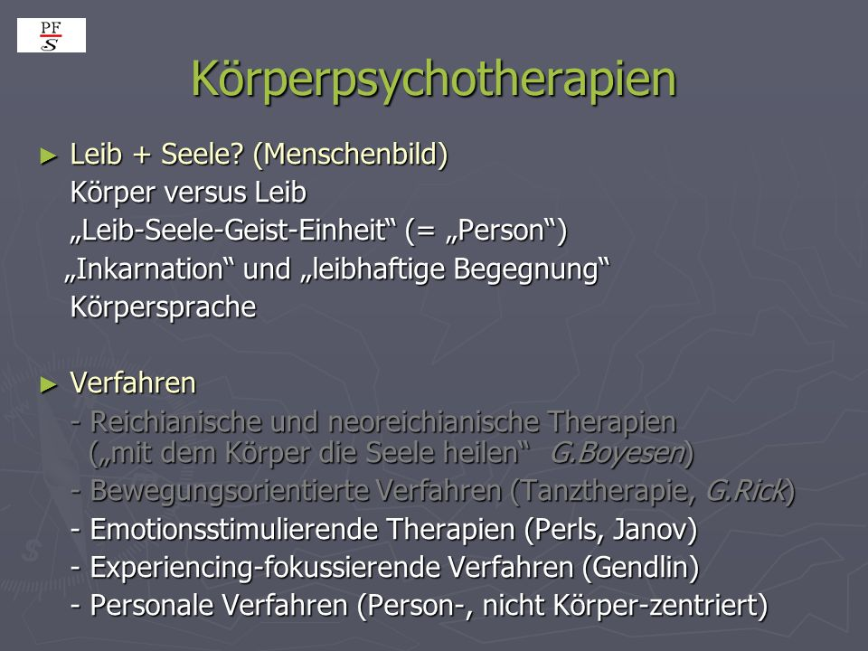 Körperpsychotherapien Leib + Seele? (Menschenbild) Leib + Seele? (Menschenbild) Körper versus Leib Leib-Seele-Geist-Einheit (= Person) Inkarnation und