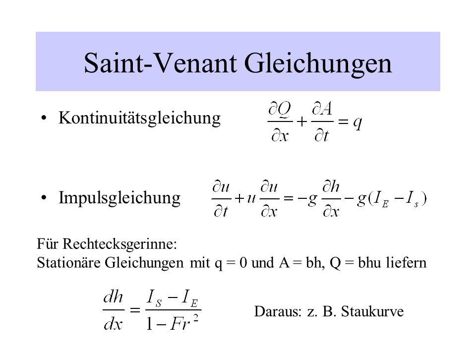 Saint-Venant Gleichungen Kontinuitätsgleichung Impulsgleichung Für Rechtecksgerinne: Stationäre Gleichungen mit q = 0 und A = bh, Q = bhu liefern Dara