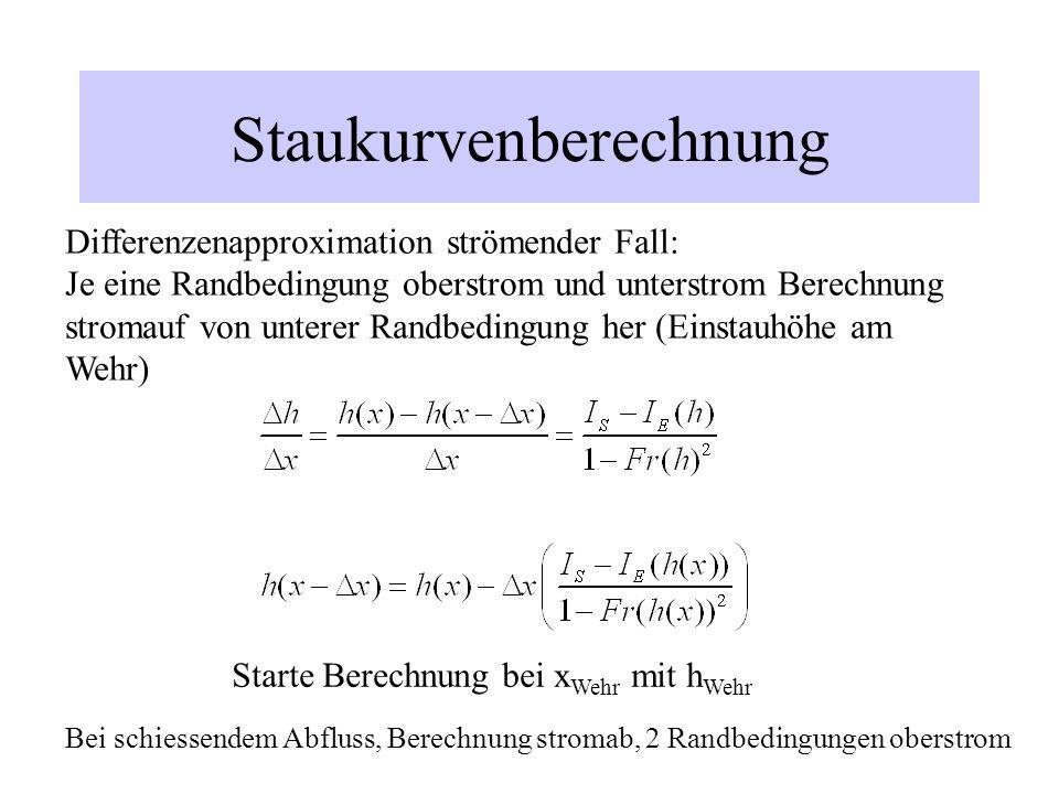 Staukurvenberechnung Differenzenapproximation strömender Fall: Je eine Randbedingung oberstrom und unterstrom Berechnung stromauf von unterer Randbedi