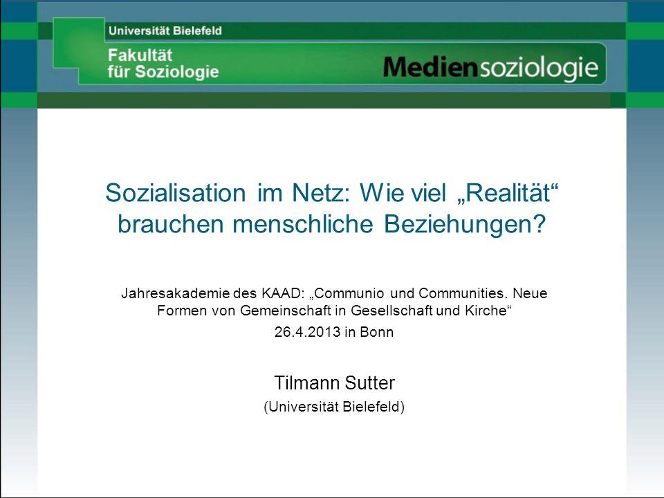 Sozialisation im NetzTilmann Sutter22 Sozialisation im Netz Vernetzung, viele Kontakte und ständige Erreichbarkeit können zu oberflächlichen, wenig bedeutsamen Beziehungen (Freunden) führen.