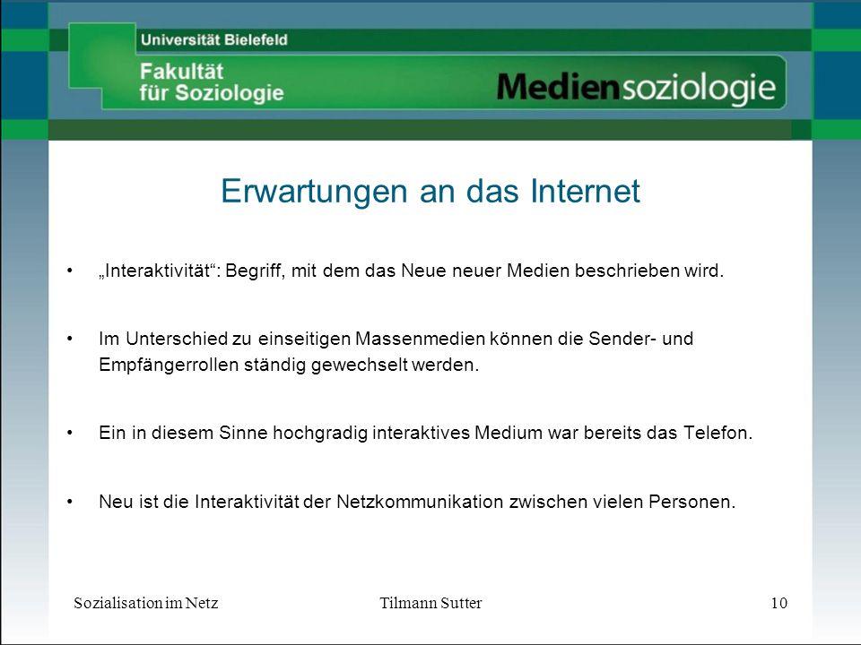 Sozialisation im NetzTilmann Sutter10 Erwartungen an das Internet Interaktivität: Begriff, mit dem das Neue neuer Medien beschrieben wird.