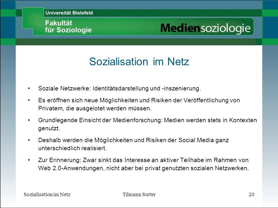 Sozialisation im NetzTilmann Sutter20 Sozialisation im Netz Soziale Netzwerke: Identitätsdarstellung und -inszenierung.