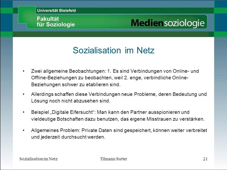 Sozialisation im NetzTilmann Sutter21 Sozialisation im Netz Zwei allgemeine Beobachtungen: 1.
