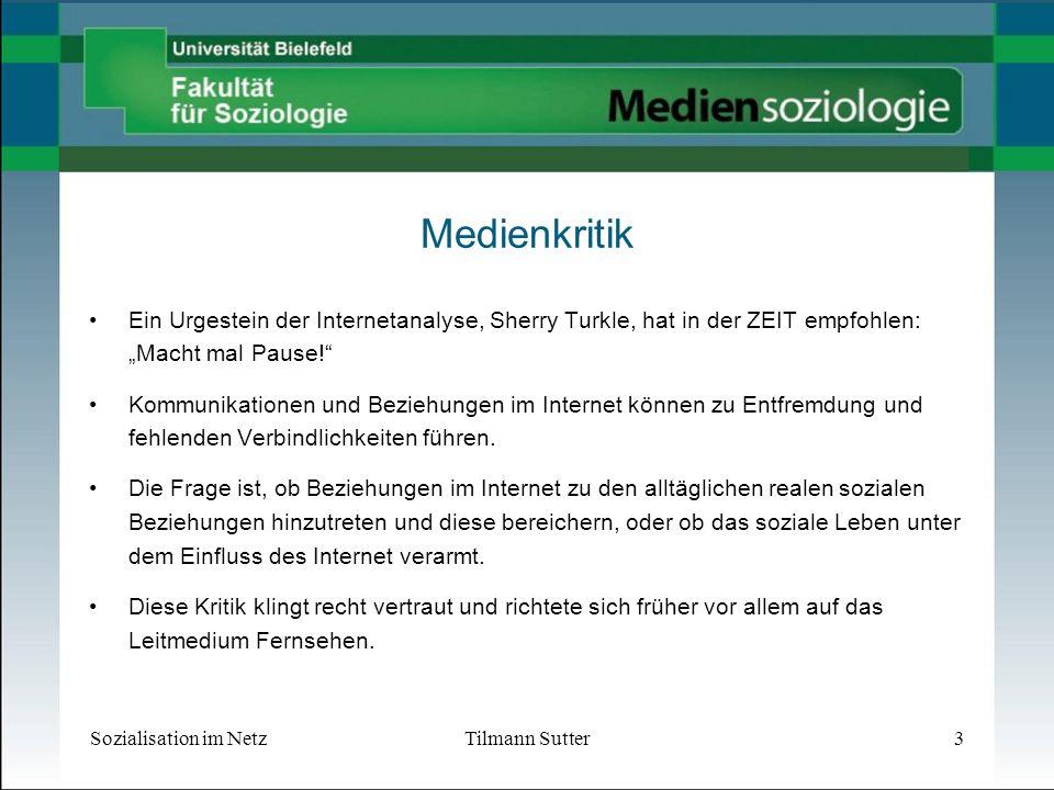 Sozialisation im NetzTilmann Sutter24 Gemeinschaft im Netz Allgemeiner Befund: Die gesellschaftliche Differenzierung drängt Möglichkeiten der Gemeinschaftsbildung zurück.