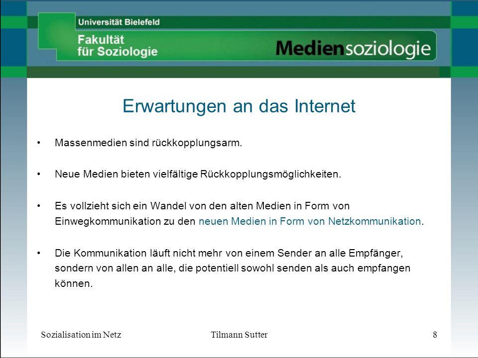Sozialisation im NetzTilmann Sutter8 Erwartungen an das Internet Massenmedien sind rückkopplungsarm.