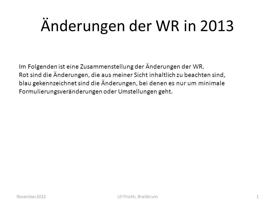 Änderungen der WR in 2013 November.2012Uli Finckh, Breitbrunn1 Im Folgenden ist eine Zusammenstellung der Änderungen der WR.