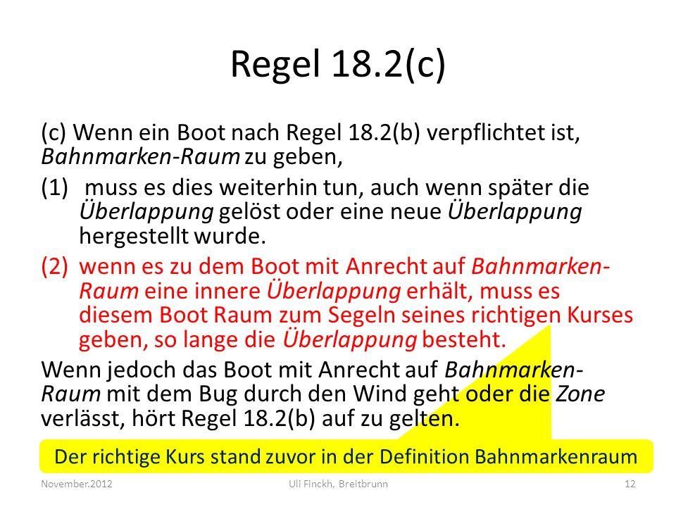 Der richtige Kurs stand zuvor in der Definition Bahnmarkenraum Regel 18.2(c) (c) Wenn ein Boot nach Regel 18.2(b) verpflichtet ist, Bahnmarken-Raum zu geben, (1) muss es dies weiterhin tun, auch wenn später die Überlappung gelöst oder eine neue Überlappung hergestellt wurde.