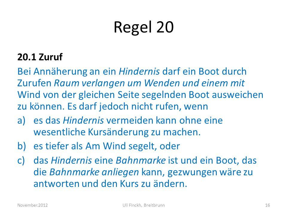Regel 20 20.1 Zuruf Bei Annäherung an ein Hindernis darf ein Boot durch Zurufen Raum verlangen um Wenden und einem mit Wind von der gleichen Seite segelnden Boot ausweichen zu können.
