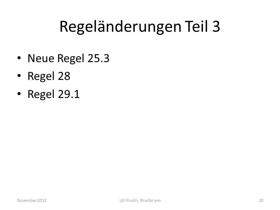 Regeländerungen Teil 3 Neue Regel 25.3 Regel 28 Regel 29.1 November.2012Uli Finckh, Breitbrunn20
