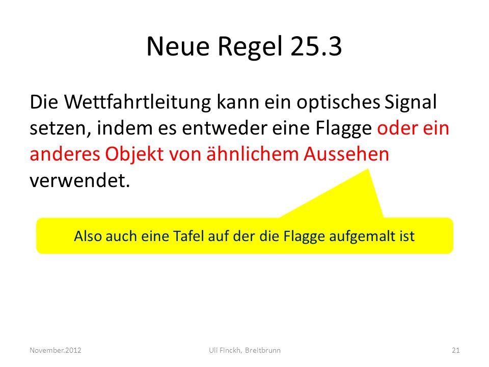 Neue Regel 25.3 Die Wettfahrtleitung kann ein optisches Signal setzen, indem es entweder eine Flagge oder ein anderes Objekt von ähnlichem Aussehen verwendet.