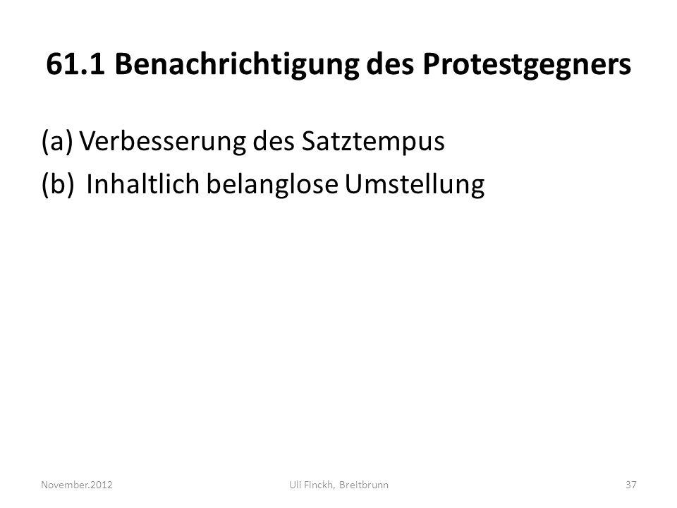 61.1 Benachrichtigung des Protestgegners (a)Verbesserung des Satztempus (b) Inhaltlich belanglose Umstellung November.2012Uli Finckh, Breitbrunn37