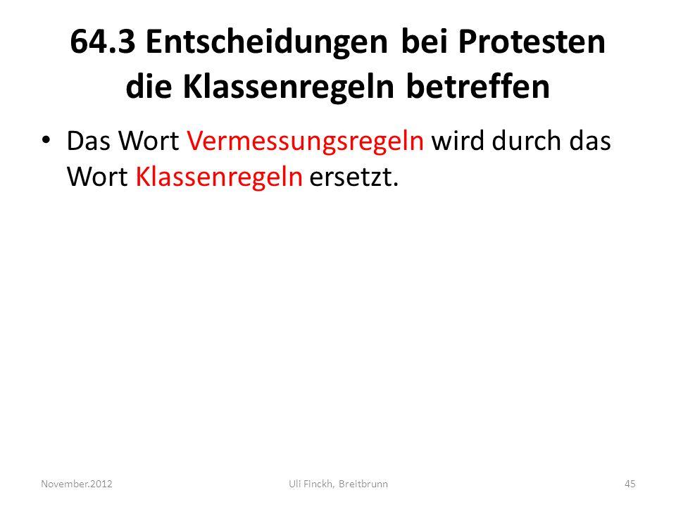 64.3 Entscheidungen bei Protesten die Klassenregeln betreffen Das Wort Vermessungsregeln wird durch das Wort Klassenregeln ersetzt.