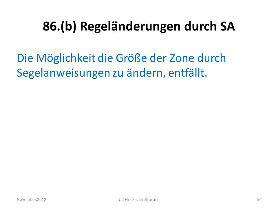 86.(b) Regeländerungen durch SA Die Möglichkeit die Größe der Zone durch Segelanweisungen zu ändern, entfällt.