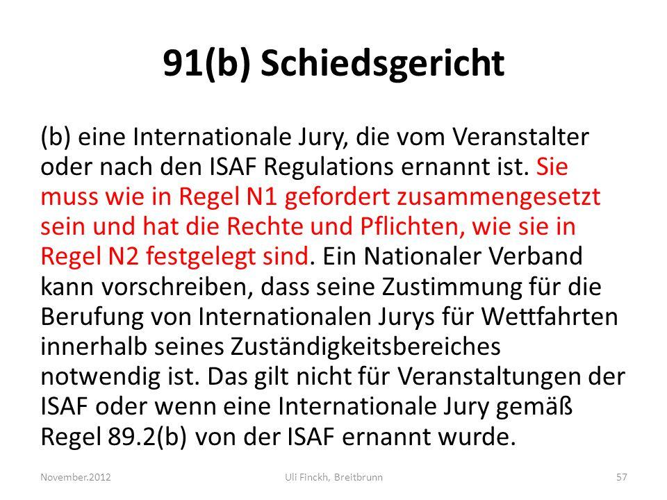 91(b) Schiedsgericht (b) eine Internationale Jury, die vom Veranstalter oder nach den ISAF Regulations ernannt ist.