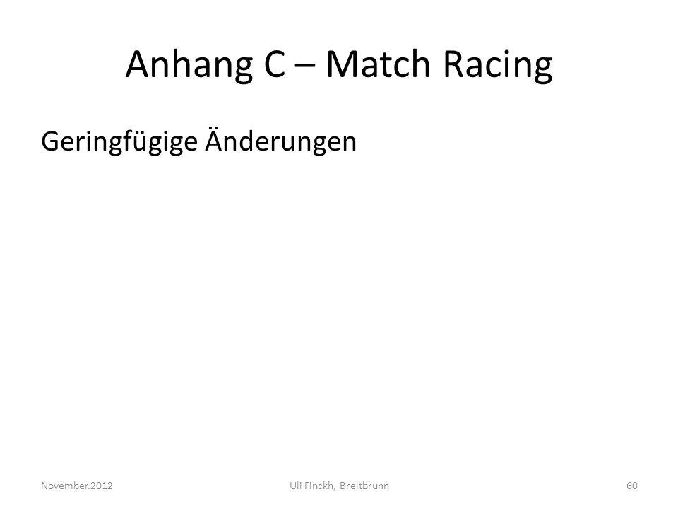 Anhang C – Match Racing Geringfügige Änderungen November.2012Uli Finckh, Breitbrunn60