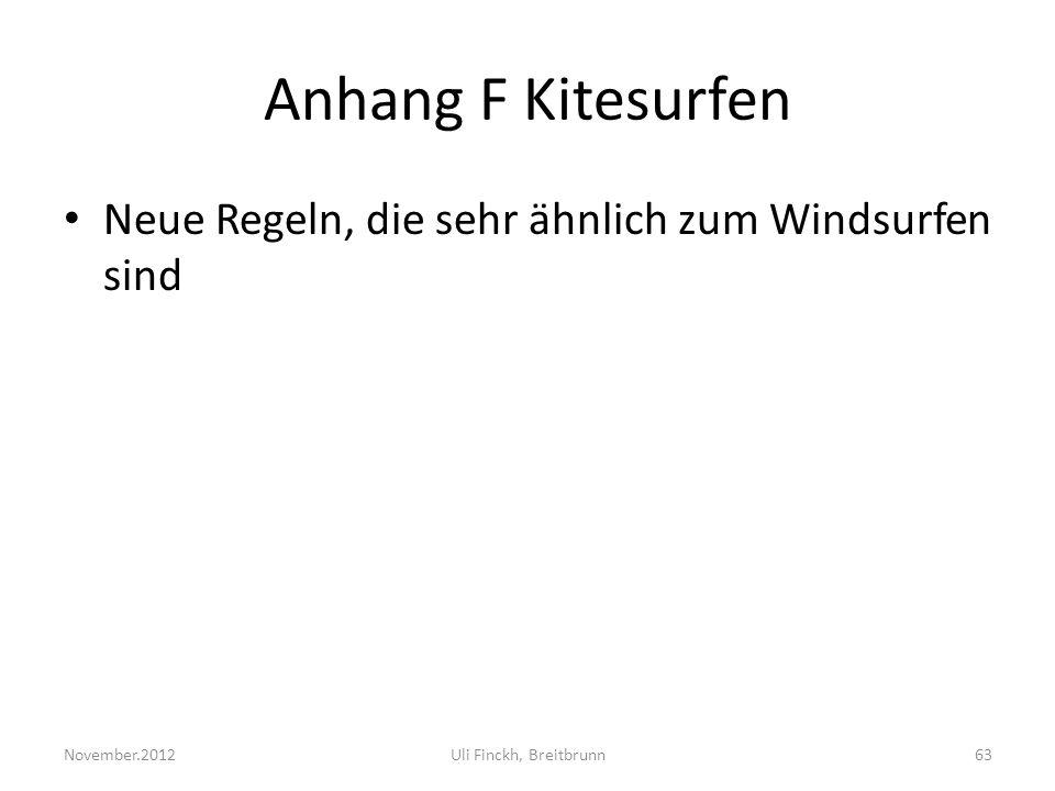 Anhang F Kitesurfen Neue Regeln, die sehr ähnlich zum Windsurfen sind November.2012Uli Finckh, Breitbrunn63