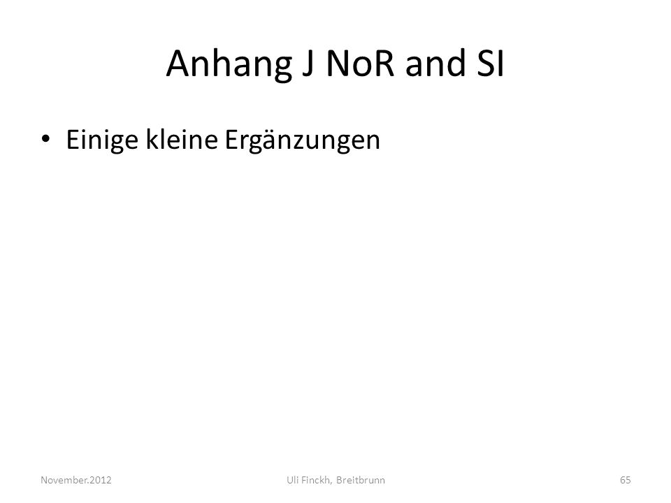 Anhang J NoR and SI Einige kleine Ergänzungen November.2012Uli Finckh, Breitbrunn65