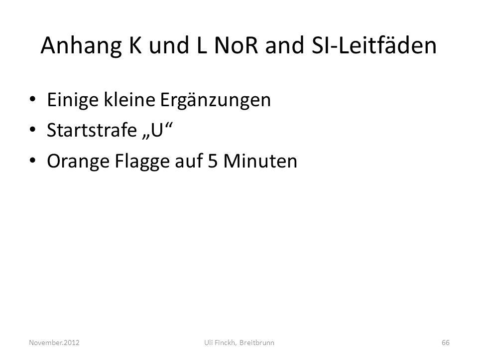 Anhang K und L NoR and SI-Leitfäden Einige kleine Ergänzungen Startstrafe U Orange Flagge auf 5 Minuten November.2012Uli Finckh, Breitbrunn66