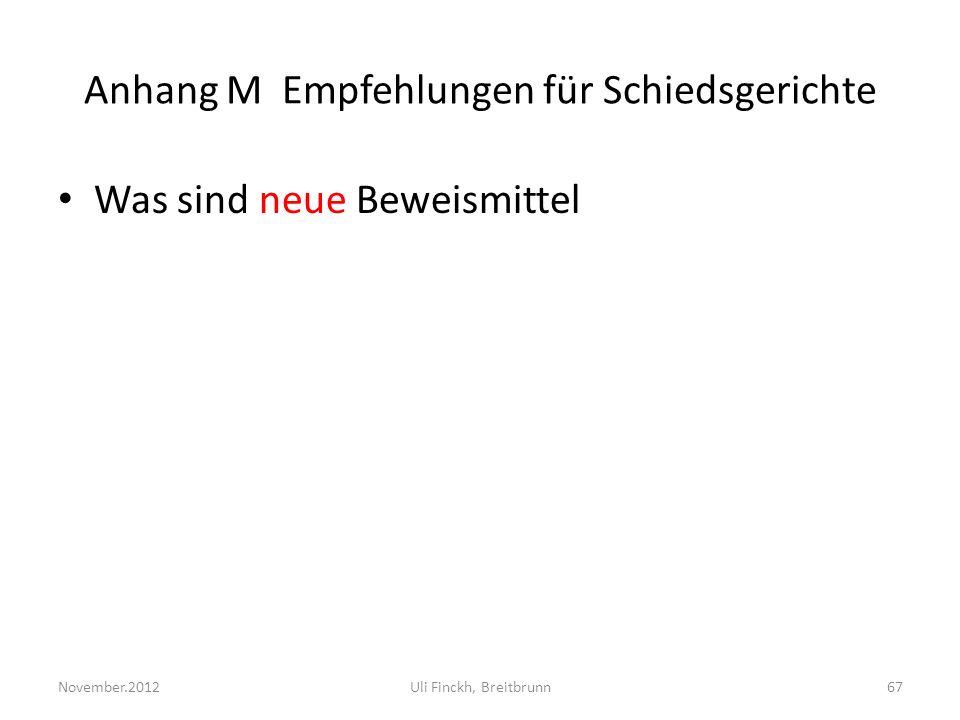 Anhang M Empfehlungen für Schiedsgerichte Was sind neue Beweismittel November.2012Uli Finckh, Breitbrunn67