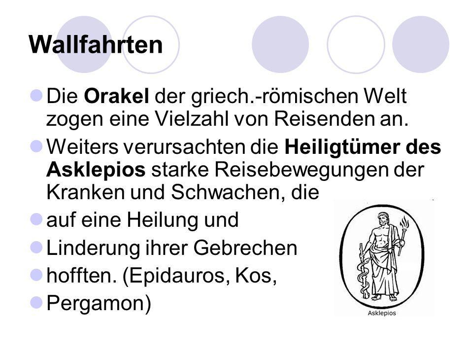 Wallfahrten Die Orakel der griech.-römischen Welt zogen eine Vielzahl von Reisenden an. Weiters verursachten die Heiligtümer des Asklepios starke Reis