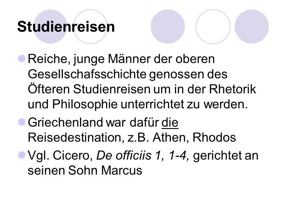 Studienreisen Reiche, junge Männer der oberen Gesellschafsschichte genossen des Öfteren Studienreisen um in der Rhetorik und Philosophie unterrichtet