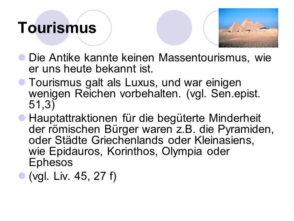 Tourismus Die Antike kannte keinen Massentourismus, wie er uns heute bekannt ist. Tourismus galt als Luxus, und war einigen wenigen Reichen vorbehalte