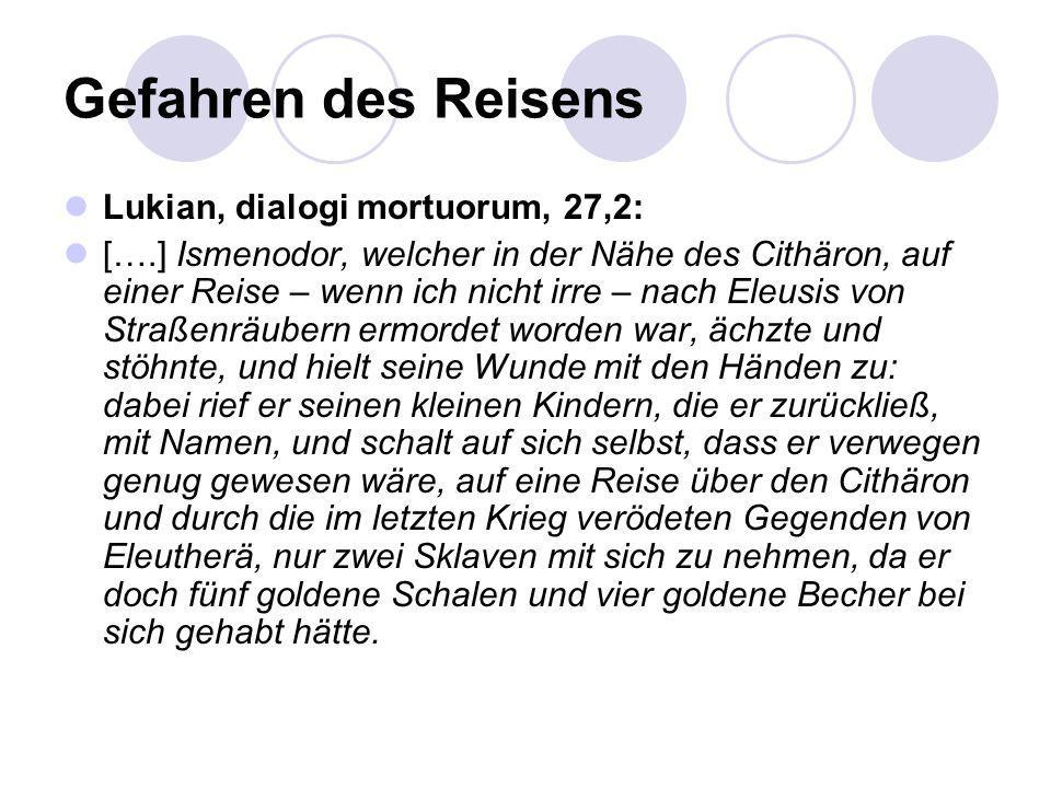 Gefahren des Reisens Lukian, dialogi mortuorum, 27,2: [….] Ismenodor, welcher in der Nähe des Cithäron, auf einer Reise – wenn ich nicht irre – nach E