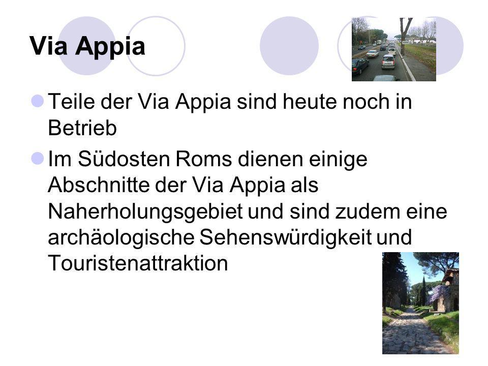Via Appia Teile der Via Appia sind heute noch in Betrieb Im Südosten Roms dienen einige Abschnitte der Via Appia als Naherholungsgebiet und sind zudem