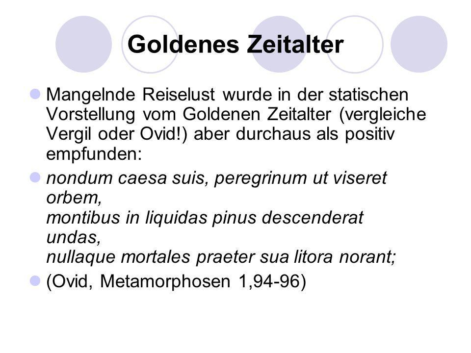 Goldenes Zeitalter Mangelnde Reiselust wurde in der statischen Vorstellung vom Goldenen Zeitalter (vergleiche Vergil oder Ovid!) aber durchaus als pos